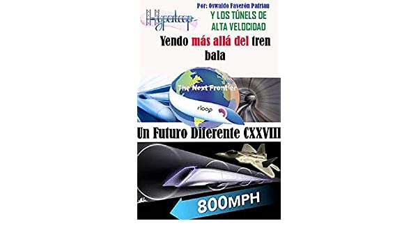 Amazon.com: EL Hyperloop y los Túneles de alta veocidad : The Boring Compañy (Un Futuro Diferent nº 128) (Spanish Edition) eBook: Oswaldo Enrique Faverón ...