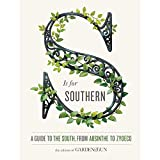 S Is for Southern: A Guide to the South, from Absinthe to Zydeco (Garden & Gun Books, 4)