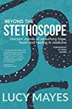 img - for Beyond the Stethoscope: Doctors' stories of reclaiming hope, heart and healing in medicine book / textbook / text book