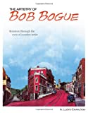 The Artistry of Bob Bogue, A. Lloyd Charlton, 1439222347