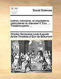 Lettres, Mémoires, et Négotiations Particulières du Chevalier D' Éon, Troisième Partie, Charles Geneviève Loui Eon De Beaumont, 1140684884