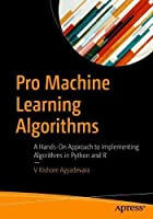 Pro Machine Learning Algorithms: A Hands-On Approach to Implementing Algorithms in Python and R