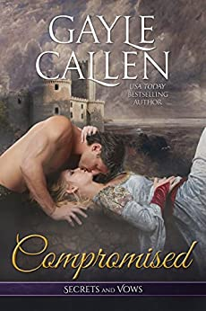 Compromised (Secrets and Vows Book 1) by [Callen, Gayle]