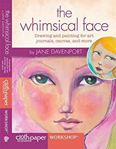 The Whimsical Face: Drawing and Painting for Art Journals, Canvas, and More