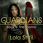Guardians: The Shoma: The Guardians Series, Book 6, Part 1 | Lola StVil