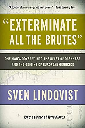 Ebook Exterminate All The Brutes One Mans Odyssey Into The Heart Of Darkness And The Origins Of European Genocide By Sven Lindqvist