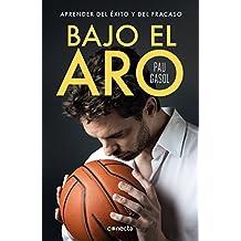 Bajo el aro: Aprender del éxito y del fracaso (Spanish Edition)