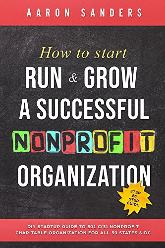 How to Start, Run & Grow a Successful Nonprofit Organization: DIY Startup  Guide to 501 C(3) Nonprofit Charitable Organization For All 50 States & DC
