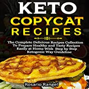Keto Copycat Recipes: The Complete Delicious Recipes Collection to Prepare Healthy and Tasty Recipes Easily at