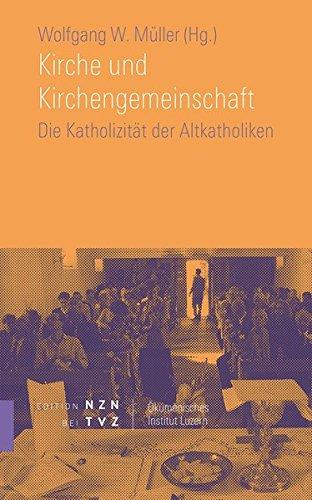 Download Kirche Und Kirchengemeinschaft: Die Katholizitat Der Altkatholiken (Christkatholiken) (Schriften Des Okumenischen Instituts Luzern) (German Edition) ebook
