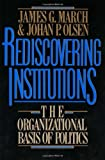 Rediscovering Institutions, James G. March and Johan P. Olsen, 0029201152