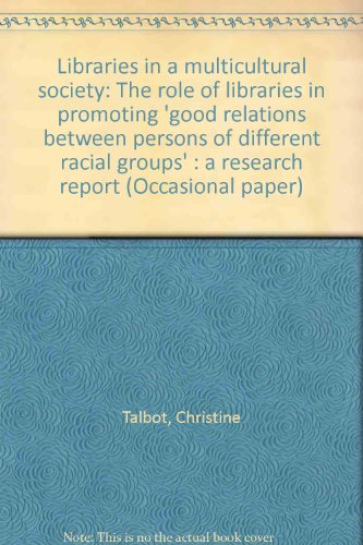 Libraries in a multicultural society: The role of libraries in promoting 'good relations between persons of different racial groups' : a research report (Occasional paper)
