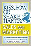 img - for Kiss, Bow, or Shake Hands, Sales and Marketing: The Essential Cultural Guide From Presentations and Promotions to Communicating and Closing (Business Skills and Development) book / textbook / text book