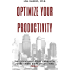 Optimize Your Productivity: The Counterintuitive Approach to Get More Done in Less Time (Today) (Optimize Your Life Series Book 2)