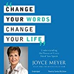 Change Your Words, Change Your Life: Understanding the Power of Every Word You Speak | Joyce Meyer