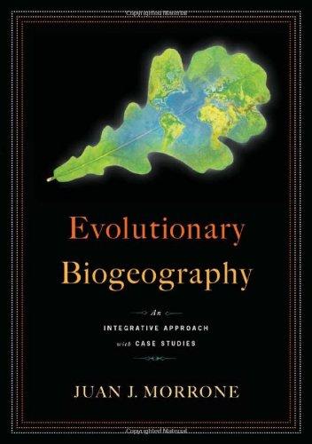 Evolutionary Biogeography: An Integrative Approach with Case Studies por Juan Morrone
