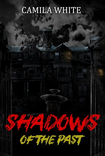 Horror: Shadows of the Past: (Horror Suspense Paranormal SPECIAL STORY INCLUDED ) (Supernatural, Suspense, Psychological, Thriller)