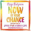 Now Is Your Chance: A 30-Day Guide to Living Your Happiest Life Using Positive Psychology Audiobook by Niyc Pidgeon Narrated by Niyc Pidgeon