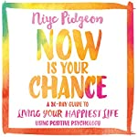 Now Is Your Chance: A 30-Day Guide to Living Your Happiest Life Using Positive Psychology | Niyc Pidgeon