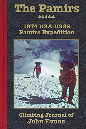 The Pamirs: 1974 USA-USSR Pamirs Expedition Climbing Journal of John Evans (Climbing Journals of John Evans)