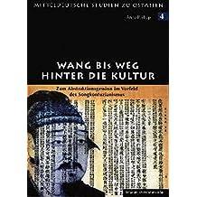 Wang Bi's Weg hinter die Kultur: Zum Abstraktionsgewinn im Vorfeld des Songkonfuzianismus