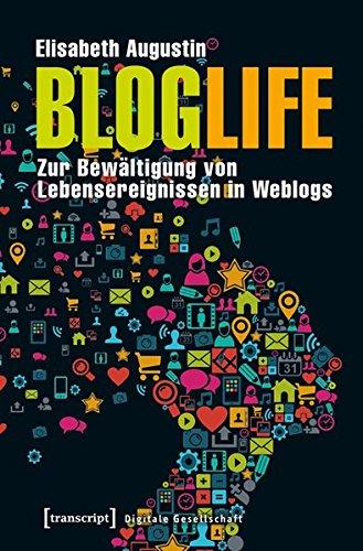 BlogLife: Zur Bewältigung von Lebensereignissen in Weblogs (Digitale Gesellschaft) Taschenbuch – 19. März 2015 Elisabeth Augustin transcript 3837630277 Lexika