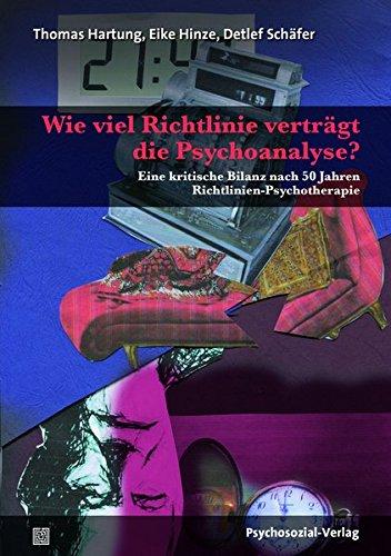 Wie viel Richtlinie verträgt die Psychoanalyse?: Eine kritische Bilanz nach 50 Jahren Richtlinien-Psychotherapie (Bibliothek der Psychoanalyse)
