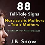 88 Tell-Tale Signs of Narcissistic Mothers and Toxic Mothers: Overt and Covert Narcissistic Abuse: Transcend Mediocrity, Book 64 | J.B. Snow