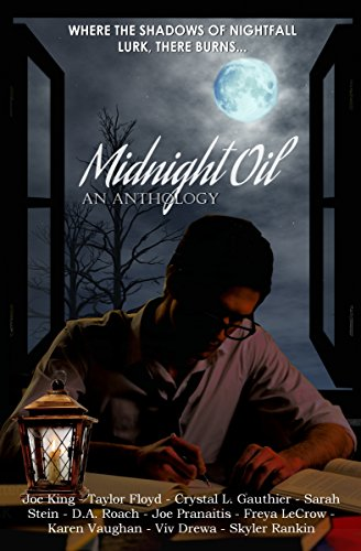 Midnight Oil: An Anthology by [King, Joe, Ford, Taylor, Stein, Sarah, Roach, D.A., Pranaitis, Joe, LeCrow, Freya, Drewa, Viv, Vaughan, Karen, Gauthier, Crystal, Rankin, Skyler ]