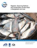 Migration, Spawning Patterns and Conservation of 'Hilsa' Shad in Bangladesh and India: Dialogue for Sustainable Management of Trans-Boundary Water Regimes in South Asia (an IUCN co-publication)