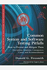Common System and Software Testing Pitfalls: How to Prevent and Mitigate Them: Descriptions, Symptoms, Consequences, Causes, and Recommendations (SEI Series in Software Engineering) Paperback