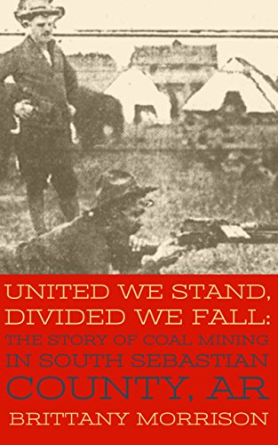 United We Stand, Divided We Fall: The Story of Coal Mining in South Sebastian County, AR