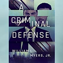 A Criminal Defense Audiobook by William L. Myers Jr. Narrated by Peter Berkrot