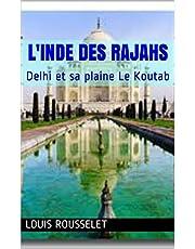 L'Inde des rajahs: Delhi et sa plaine Le Koutab (French Edition)