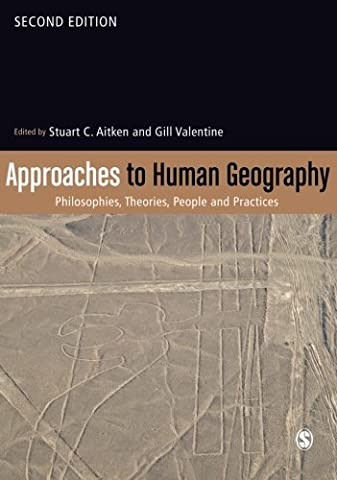 Approaches to Human Geography: Philosophies, Theories, People and Practices (Geography Practice)