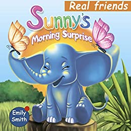 Sunny's Morning Surprise: Amazing adventure stories for toddlers about real friends, kids book ages 4 6 by [Smith, Emily]
