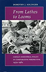 From Lathes to Looms: China's Industrial Policy in Comparative Perspective, 1979-1982 by Dorothy J. Solinger (1991-10-31)