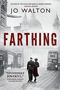 Farthing: A Story of a World that Could Have Been (Small Change) by [Walton, Jo]