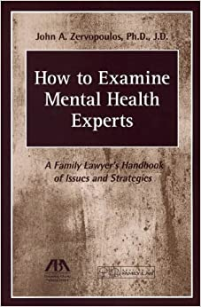 How to Examine Mental Health Experts: A Family Lawyer's Handbook of Issues and Strategies by Zervopoulos, John A. (2014)