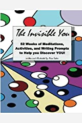The Invisible You: 52 Weeks of Meditations, Activities, and Writing Prompts to Help you Discover YOU! Paperback