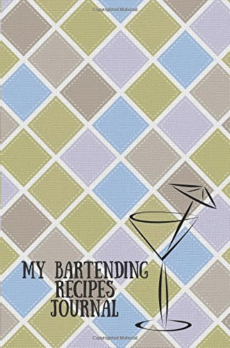My Bartending Recipes Journal: Diamond Pattern Cover  Cocktail Mixology Notebook, Organize Your Ingredients Reference Your Inventions Gifts For Men ... & Index Page (Bar Collection) (Volume 7) ebook