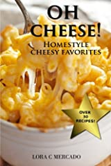 Oh Cheese!: Homestyle Cheesy Favorites Paperback