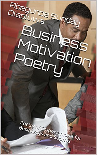 Business Motivation Poetry: Poetry of Empowerment for Businesses and Schools