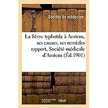 LA FIEVRE TYPHOIDE A AMIENS, SES CAUSES, SES REMEDES  RAPPORT AU CONSEIL MUNICIPAL SOCIETE MEDICALE