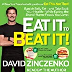 Eat It to Beat It!: Banish Belly Fat-and Take Back Your Health-While Eating the Brand-Name Foods You Love! | David Zinczenko