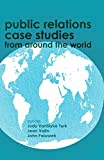 Public Relations Case Studies from Around the World, Judy Vanslyke Turk and Jean Valin, 1433123460