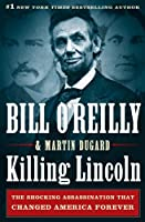 Killing Lincoln: The Shocking Assassination that Changed America Forever Front Cover