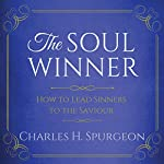 The Soul Winner: How to Lead Sinners to the Saviour, Updated Edition | Charles H. Spurgeon