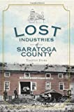Lost Industries of Saratoga County, Timothy Starr, 1609490797