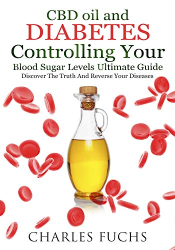 CBD oil and Diabetes Controlling Your Blood Sugar Levels Ultimate Guide: Discover The Truth And Reverse Your Diseases (Best Treatment For Metabolic Syndrome)